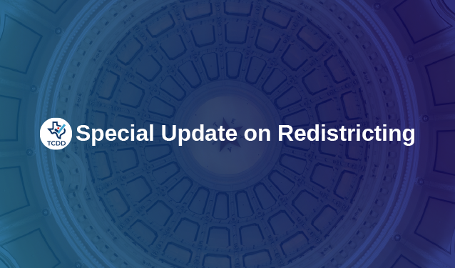 TCDD Special Update on Redistricting